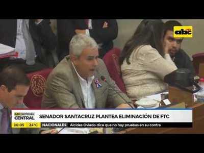Senador Santacruz plantea eliminación de la FTC