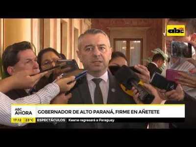 Gobernador de Alto Paraná, firme en Añetete