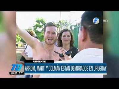 Arrom, Martí y Colmán demorados en Uruguay