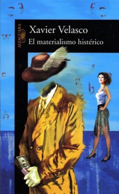 """""""El materialismo histérico"""", de Xavier Velasco"""