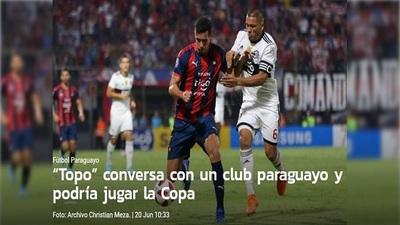 """""""Topo"""" conversa con un club paraguayo y podría jugar la Copa"""